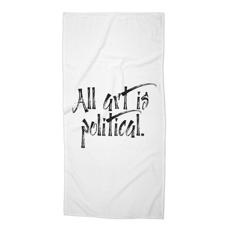 All Art is Political - Black Accessories Beach Towel by thespinnacle's Artist Shop