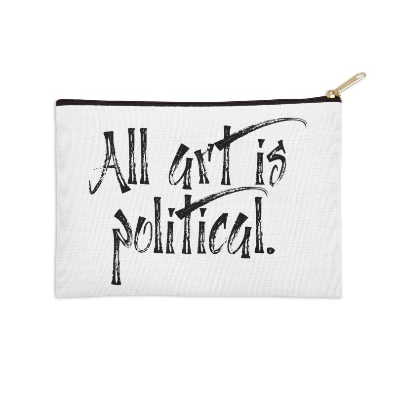 All Art is Political - Black Accessories Zip Pouch by thespinnacle's Artist Shop