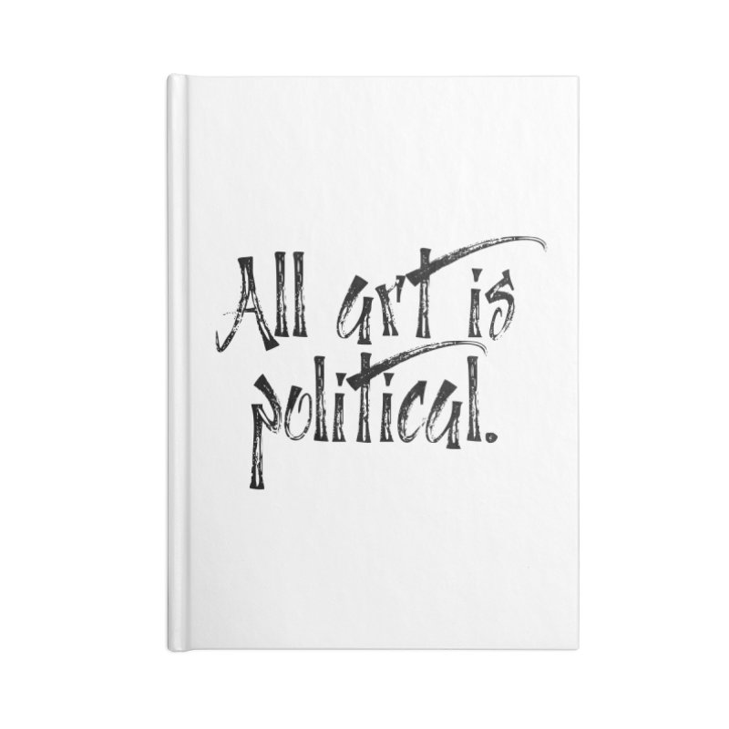 All Art is Political - Black Accessories Lined Journal Notebook by thespinnacle's Artist Shop