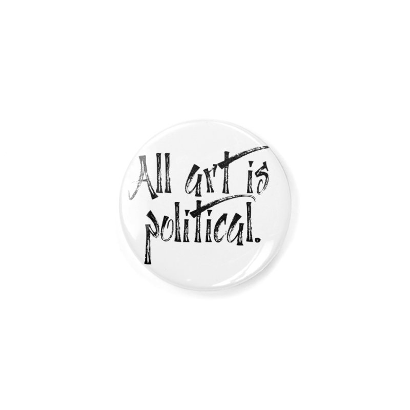 All Art is Political - Black Accessories Button by thespinnacle's Artist Shop