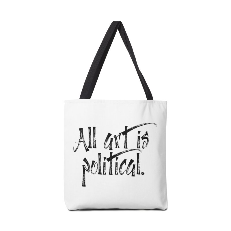 All Art is Political - Black Accessories Tote Bag Bag by thespinnacle's Artist Shop