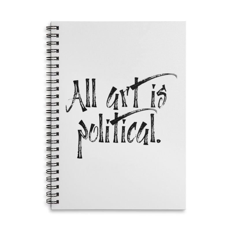 All Art is Political - Black Accessories Lined Spiral Notebook by thespinnacle's Artist Shop
