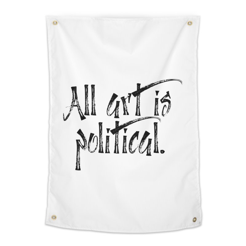 All Art is Political - Black Home Tapestry by thespinnacle's Artist Shop