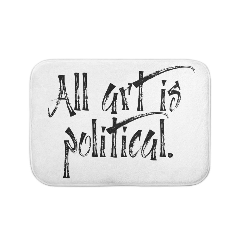 All Art is Political - Black Home Bath Mat by thespinnacle's Artist Shop