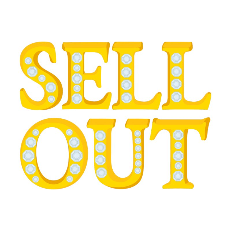 Sellout None  by thestarvingcrew's Artist Shop