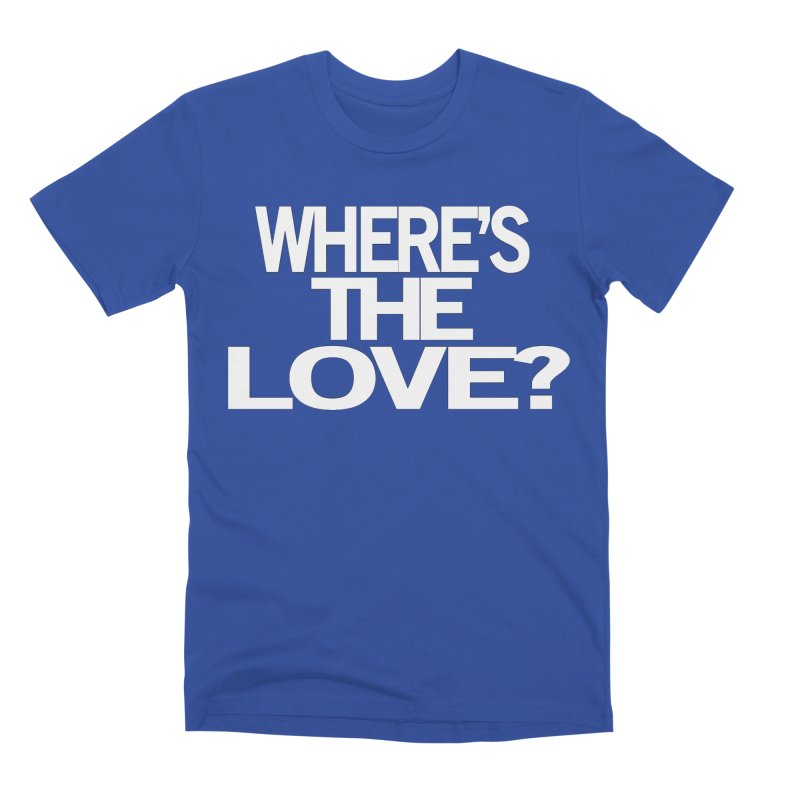 Where's the Love? Men's T-Shirt by THE THREADS NYC's Artist Shop
