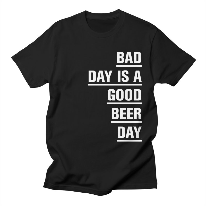 Bad day is a good beer day Men's T-Shirt by The top shit -  art shop