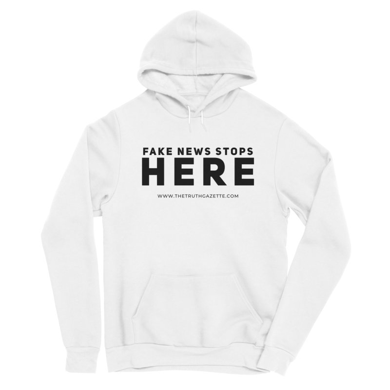 Fake News Stops Here Pullover Hoodie Men's Pullover Hoody by The Truth Gazette's Shop