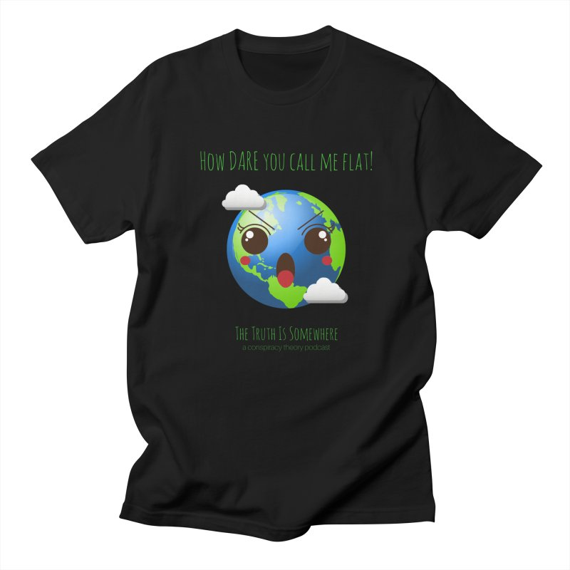 Not Flat Women's Regular Unisex T-Shirt by The Truth Is Somewhere