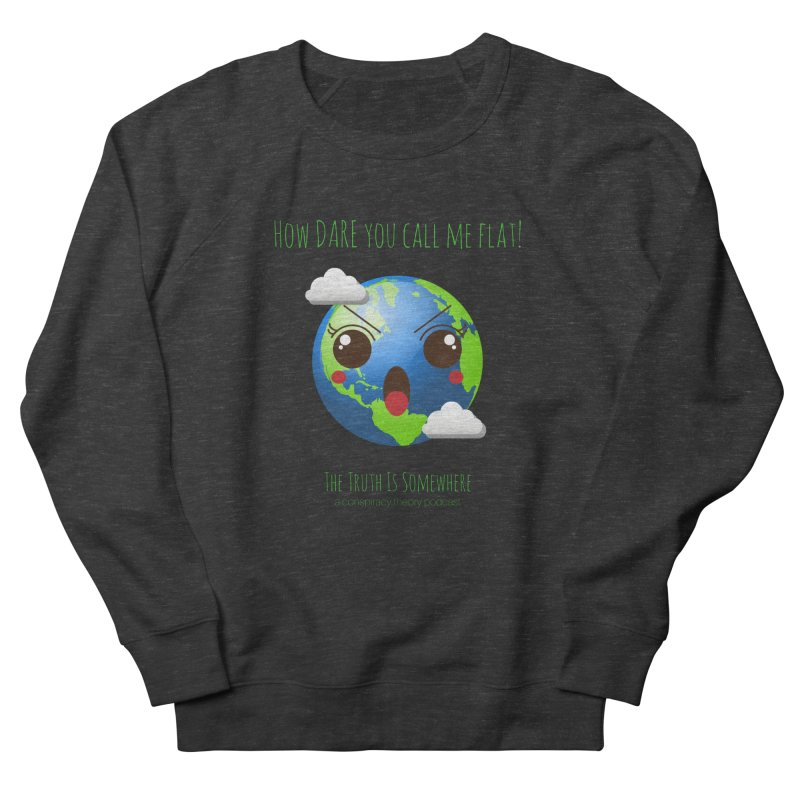 Not Flat Women's Sweatshirt by The Truth Is Somewhere