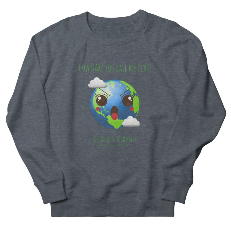 Not Flat Women's French Terry Sweatshirt by The Truth Is Somewhere
