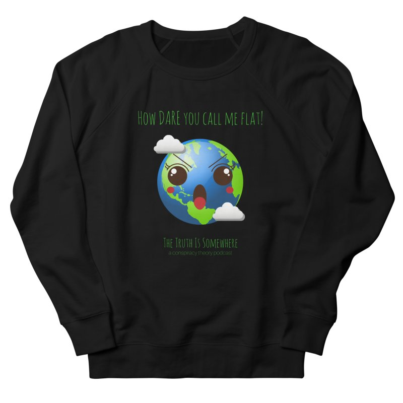 Not Flat Men's French Terry Sweatshirt by The Truth Is Somewhere