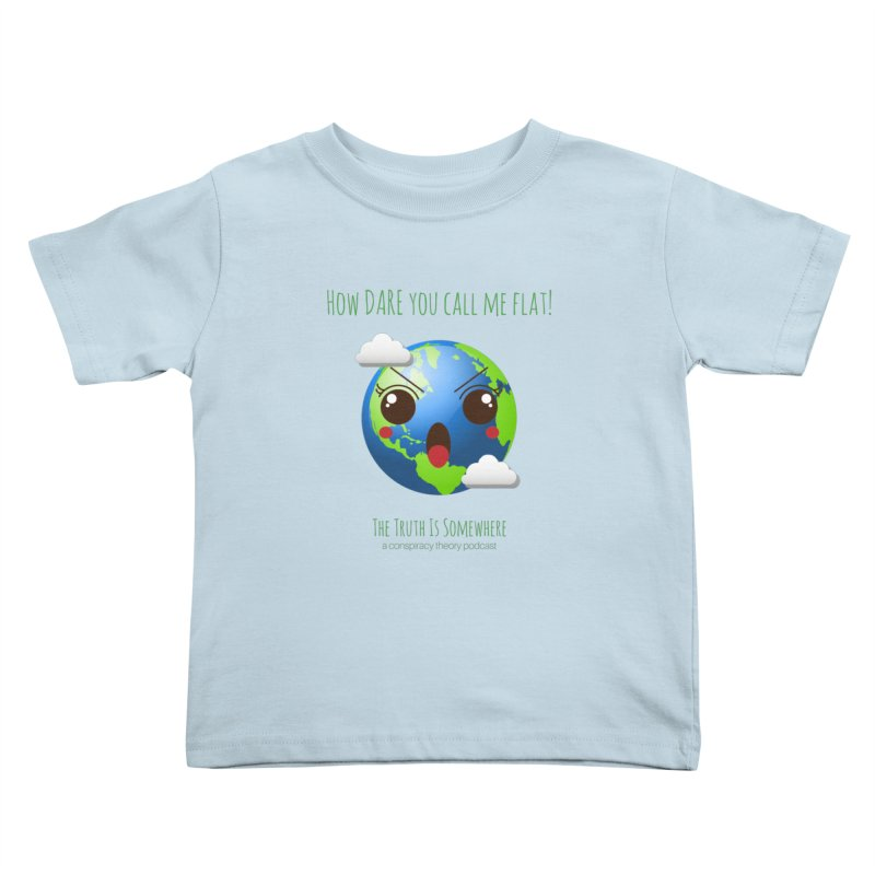 Not Flat Kids Toddler T-Shirt by The Truth Is Somewhere