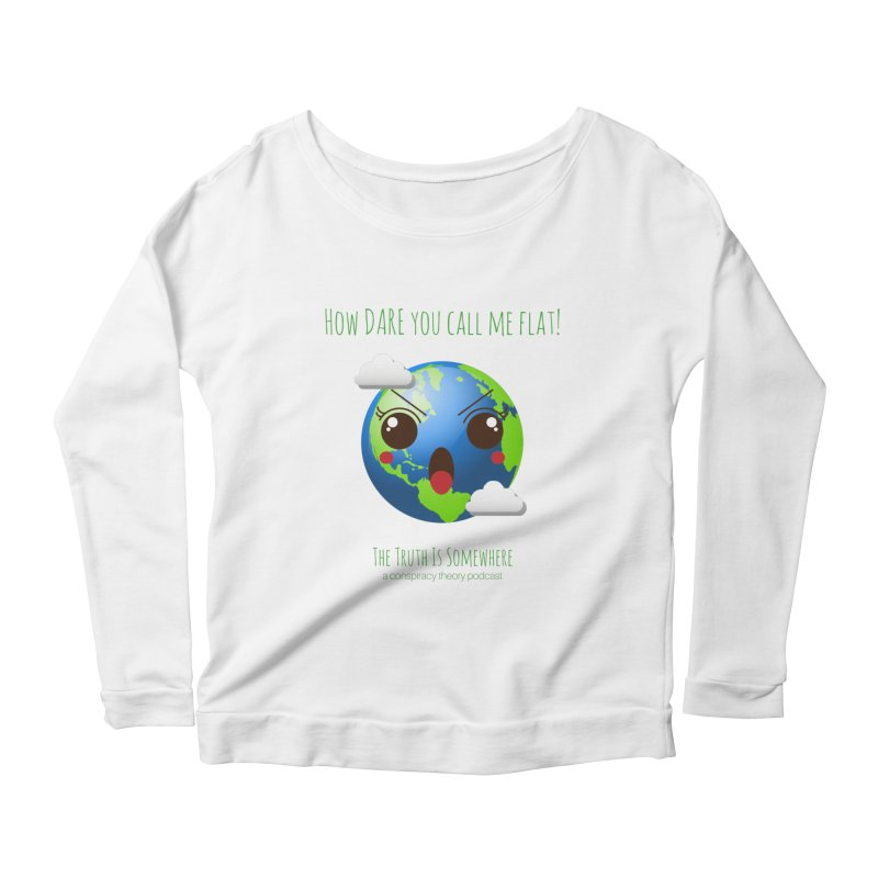Not Flat Women's Scoop Neck Longsleeve T-Shirt by The Truth Is Somewhere