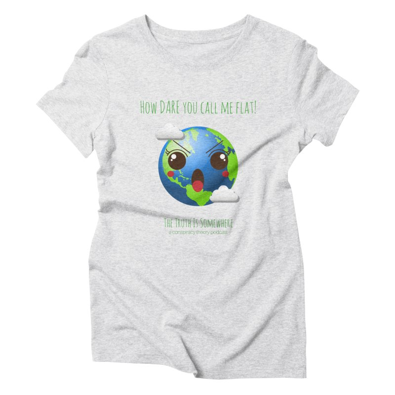 Not Flat Women's Triblend T-Shirt by The Truth Is Somewhere