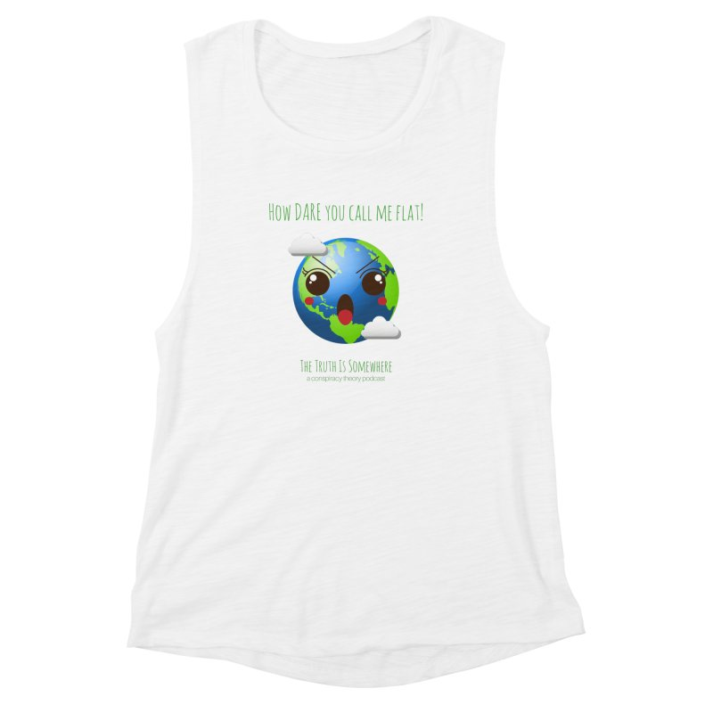 Not Flat Women's Muscle Tank by The Truth Is Somewhere
