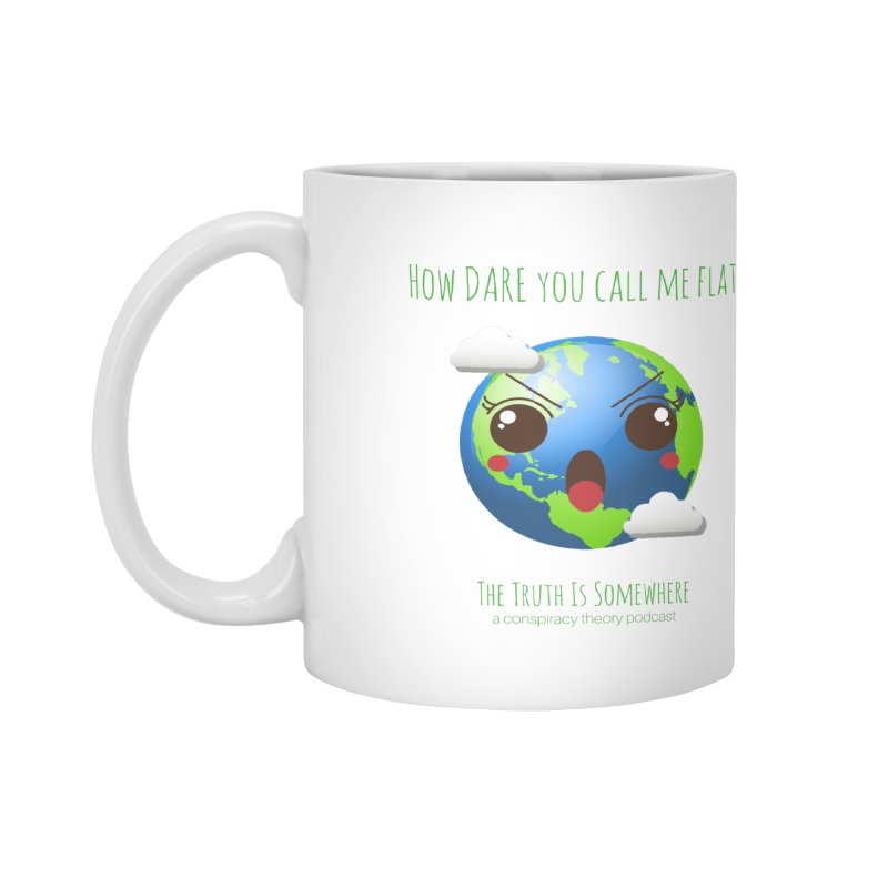 Not Flat Accessories Mug by The Truth Is Somewhere