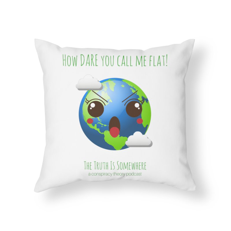 Not Flat Home Throw Pillow by The Truth Is Somewhere