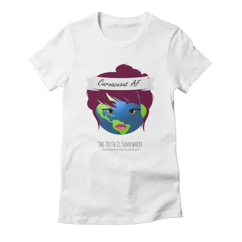 Curvaceous AF Women's T-Shirt by The Truth Is Somewhere