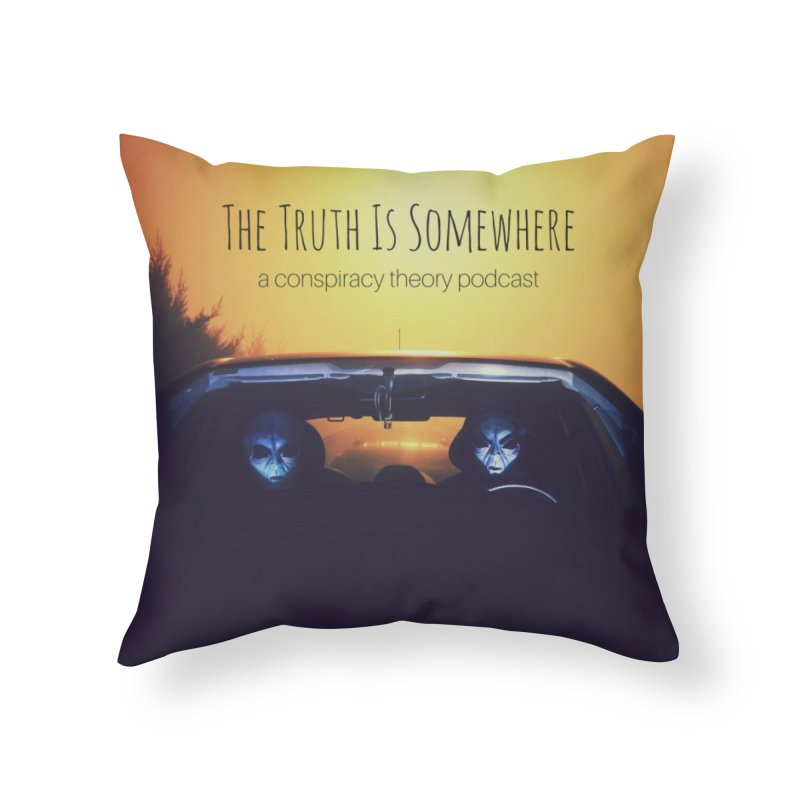 The Truth Is Somewhere Home Throw Pillow by The Truth Is Somewhere