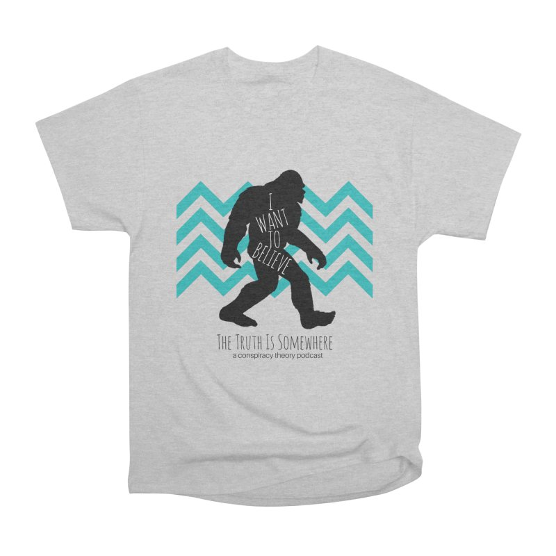 I Want To Believe Women's Heavyweight Unisex T-Shirt by The Truth Is Somewhere