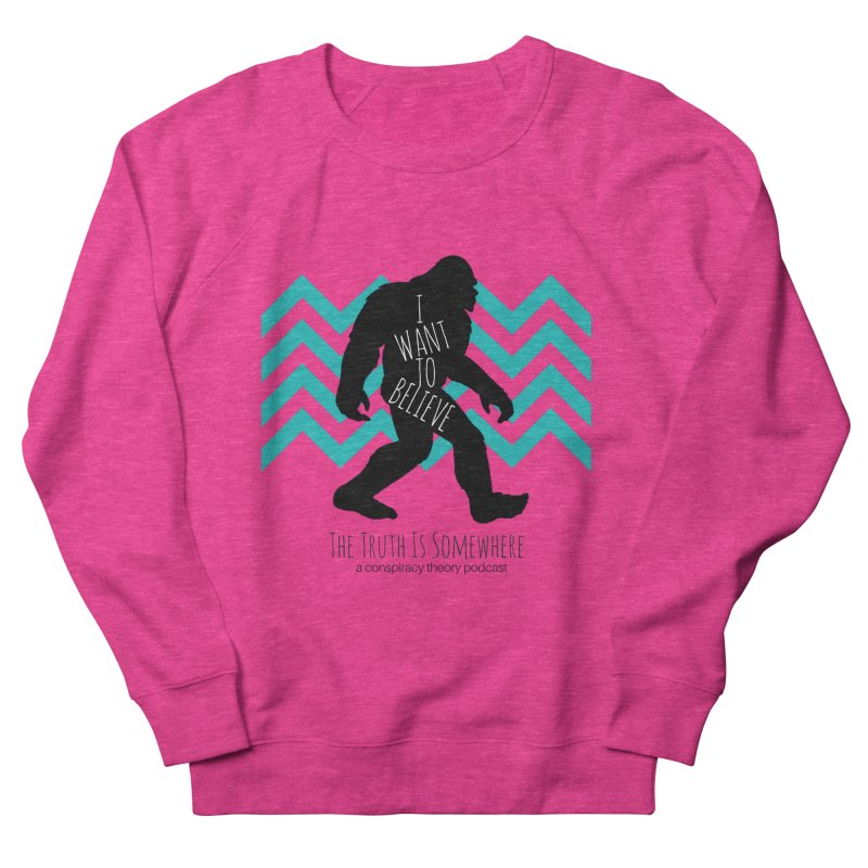 I Want To Believe Women's French Terry Sweatshirt by The Truth Is Somewhere