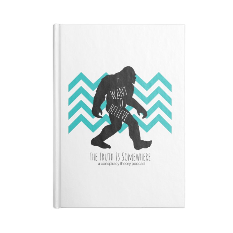 I Want To Believe Accessories Lined Journal Notebook by The Truth Is Somewhere
