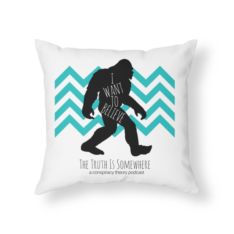I Want To Believe Home Throw Pillow by The Truth Is Somewhere