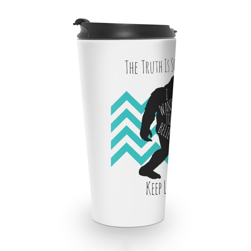 Look and Believe Accessories Travel Mug by The Truth Is Somewhere