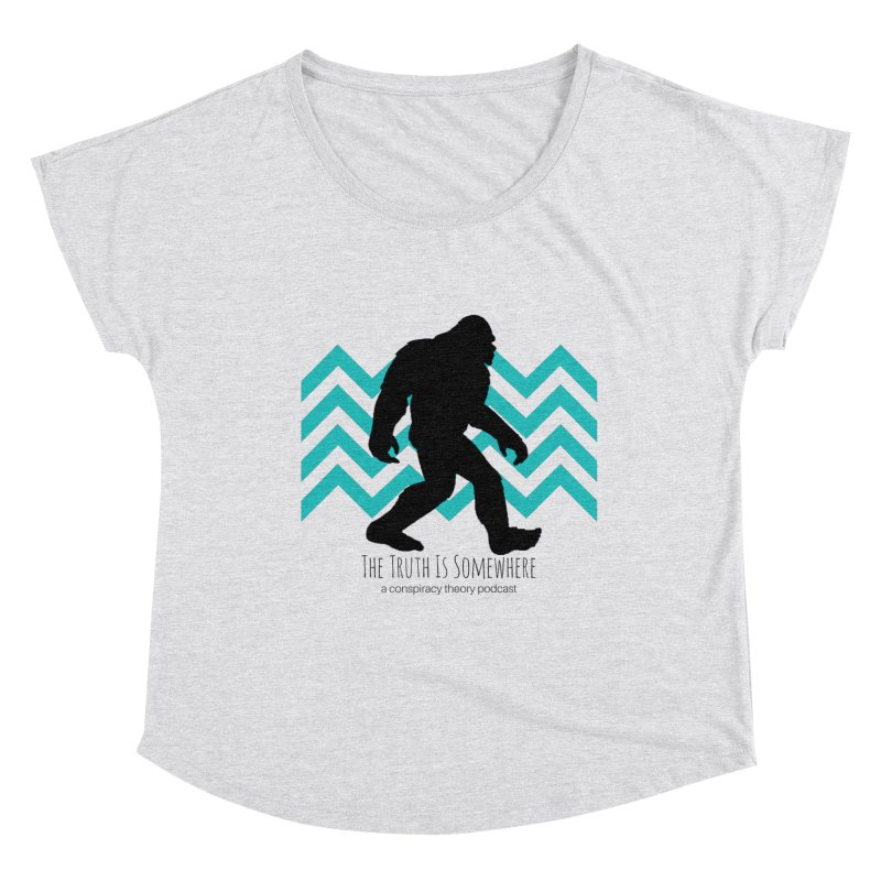 Bigfoot Is Somewhere Women's Dolman Scoop Neck by The Truth Is Somewhere