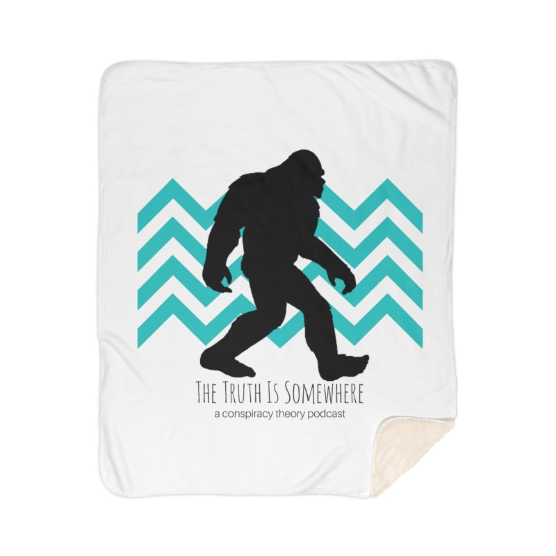 Bigfoot Is Somewhere Home Sherpa Blanket Blanket by The Truth Is Somewhere