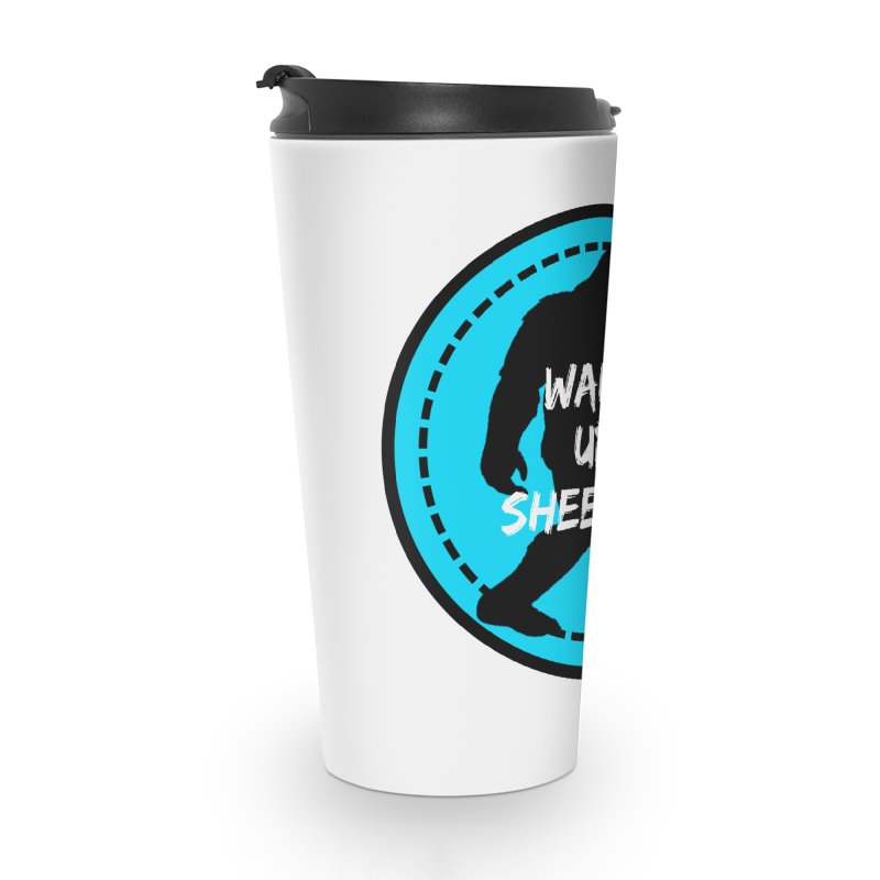 Wake Up Sheeple! Accessories Travel Mug by The Truth Is Somewhere