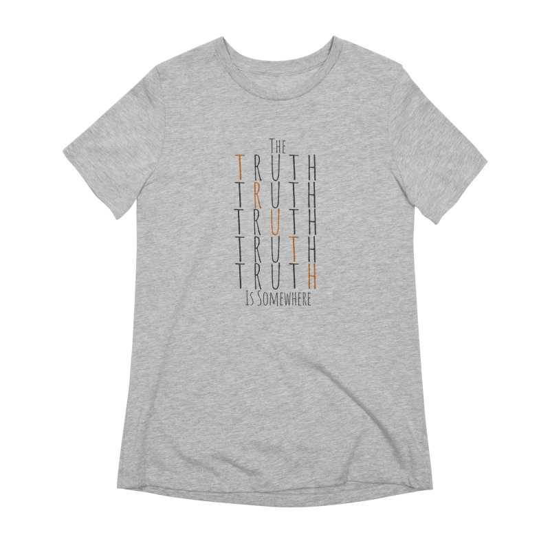 The Truth (Light Background) Women's Extra Soft T-Shirt by The Truth Is Somewhere