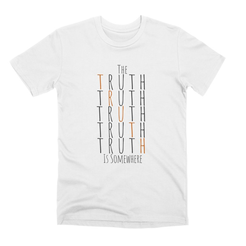 The Truth (Light Background) Men's Premium T-Shirt by The Truth Is Somewhere