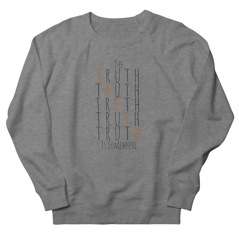 The Truth (Light Background) Women's French Terry Sweatshirt by The Truth Is Somewhere