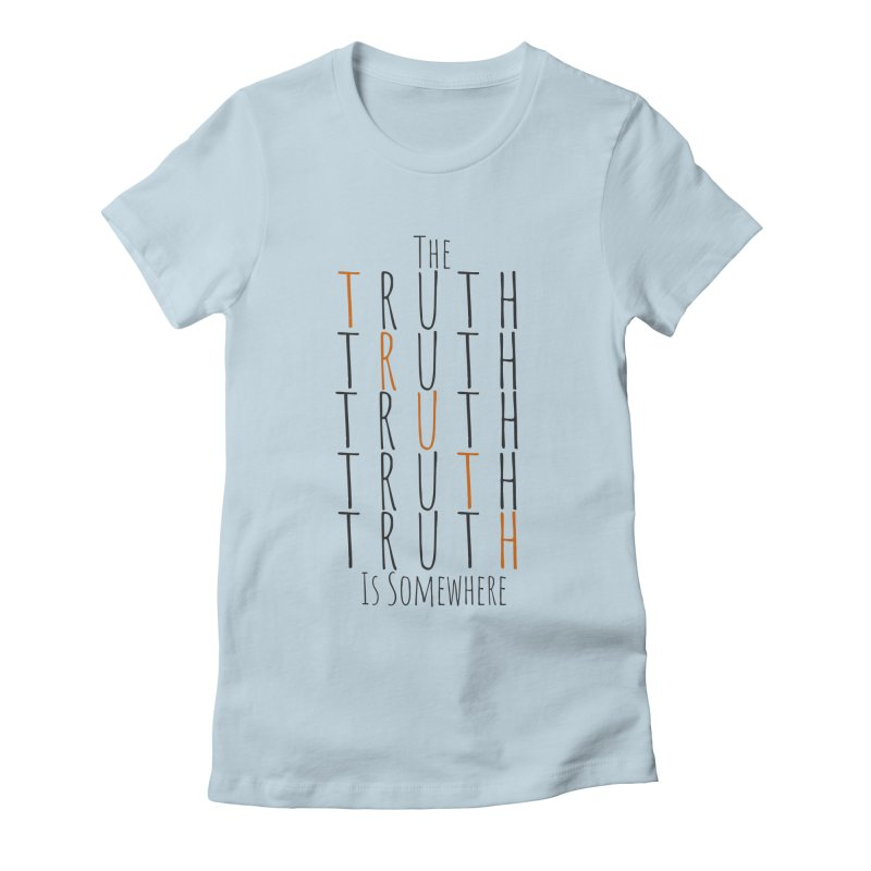 The Truth (Light Background) Women's T-Shirt by The Truth Is Somewhere