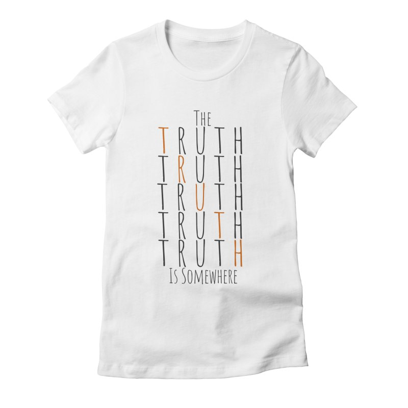 The Truth (Light Background) Women's Fitted T-Shirt by The Truth Is Somewhere