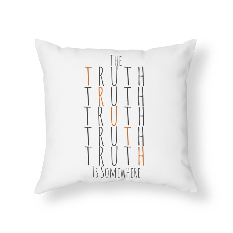 The Truth (Light Background) Home Throw Pillow by The Truth Is Somewhere