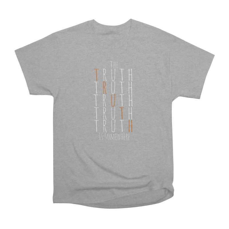 The Truth (Dark Background) Women's Heavyweight Unisex T-Shirt by The Truth Is Somewhere