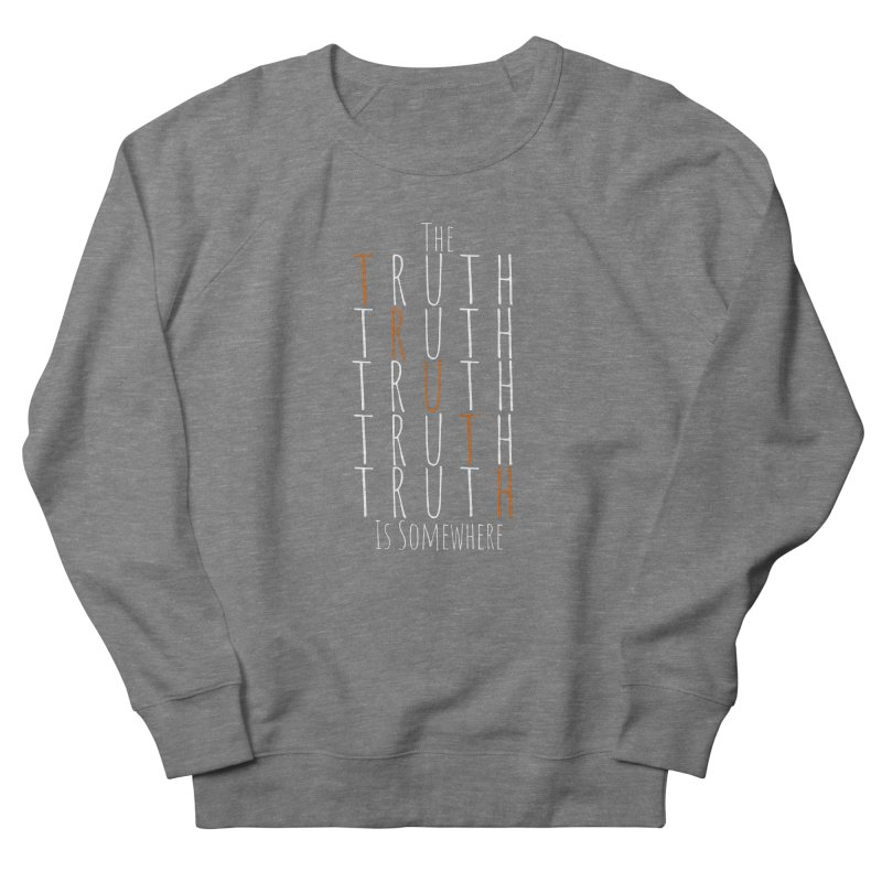 The Truth (Dark Background) Women's Sweatshirt by The Truth Is Somewhere