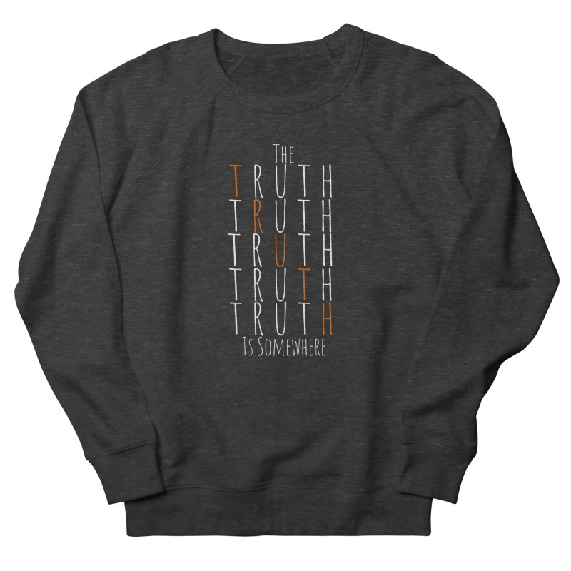 The Truth (Dark Background) Men's French Terry Sweatshirt by The Truth Is Somewhere
