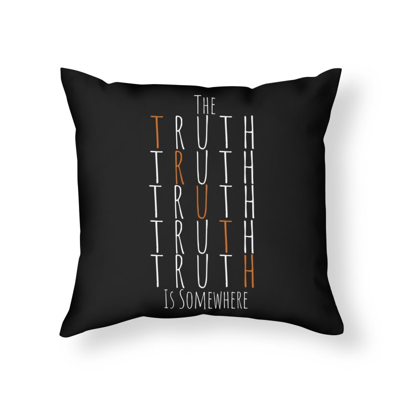 The Truth (Dark Background) Home Throw Pillow by The Truth Is Somewhere