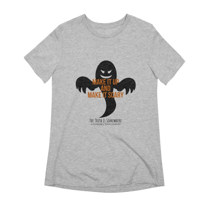 Based on a True Story Women's Extra Soft T-Shirt by The Truth Is Somewhere