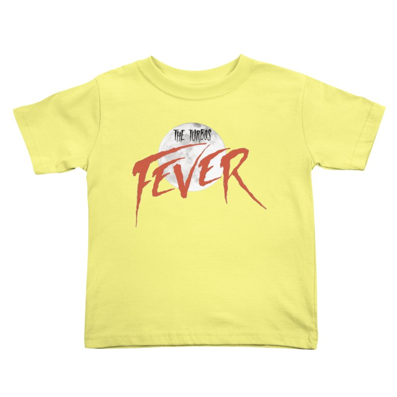 Fever Kids Toddler T-Shirt by The Turbos Merch Stand