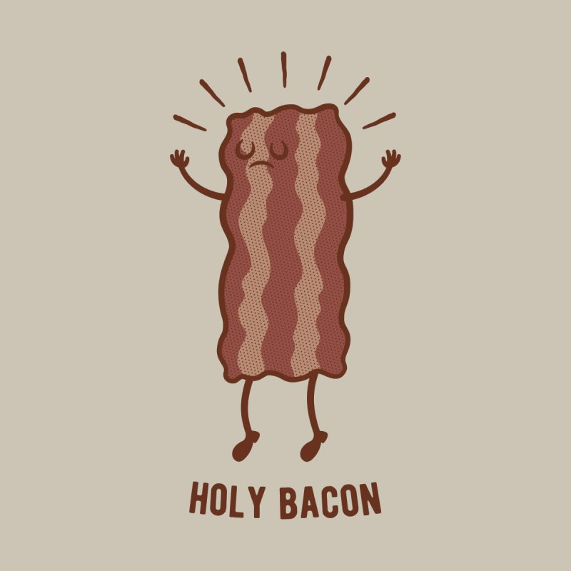 Holy Bacon by theValentin's Artist Shop