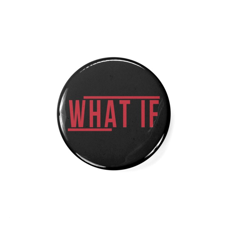 WHAT IF Accessories Button by the vertical church's Artist Shop