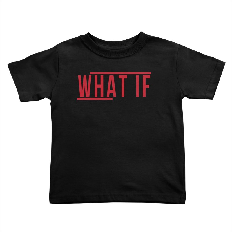 WHAT IF Kids Toddler T-Shirt by the vertical church's Artist Shop