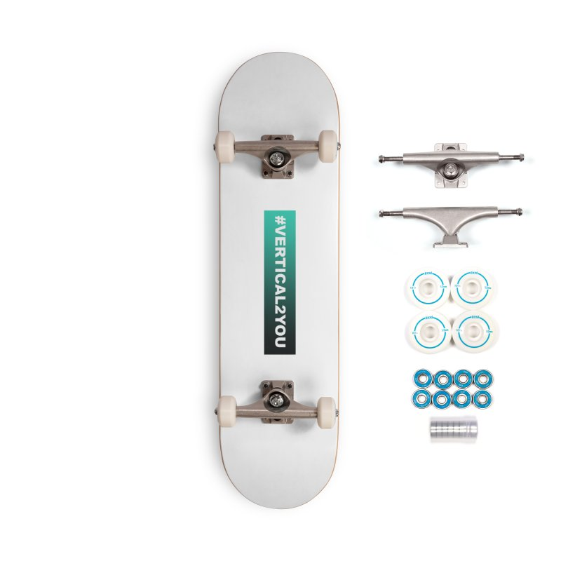 #Vertical2You Accessories Skateboard by the vertical church's Artist Shop