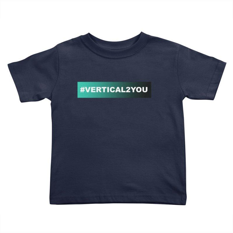 #Vertical2You Kids Toddler T-Shirt by the vertical church's Artist Shop