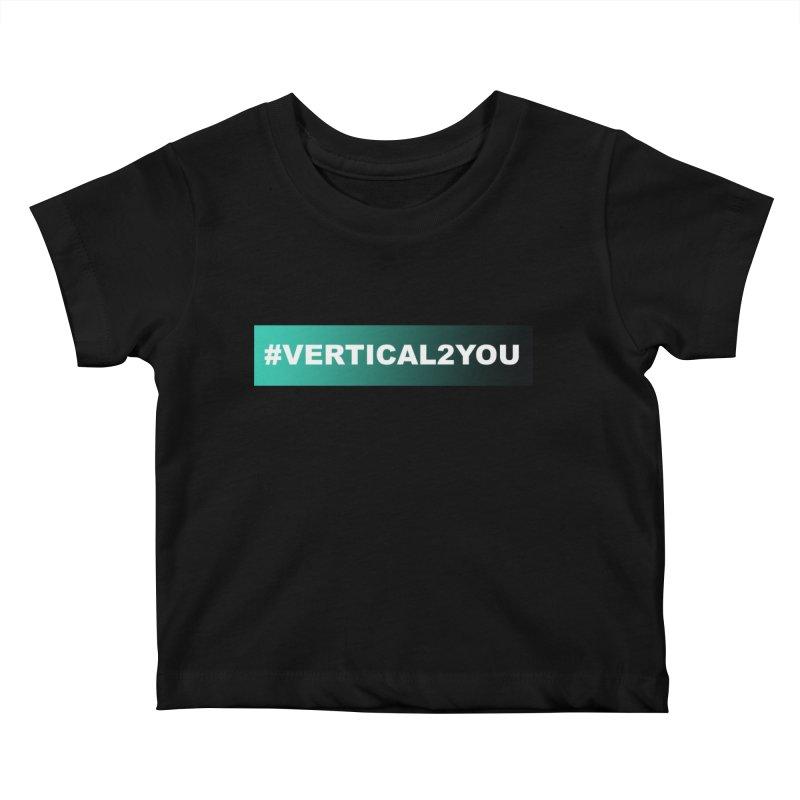 #Vertical2You Kids Baby T-Shirt by the vertical church's Artist Shop